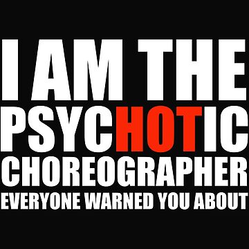 Hot Psychotic Choreographer You Were Warned About by losttribe