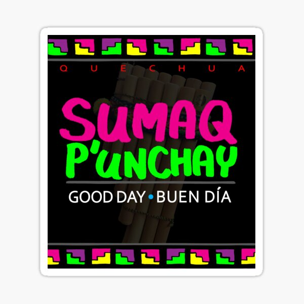 Quechua: Sumaq P'unchay (Good Day + Buen Dia) Sticker