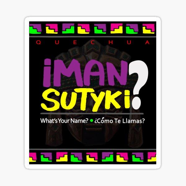 Quechua: Iman Sutyki? (What's your name? + Como te llamas?) Sticker