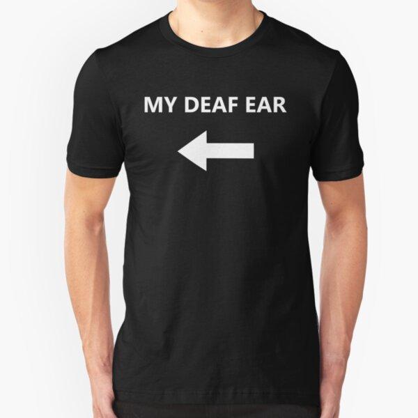 My Deaf Ear - right Slim Fit T-Shirt