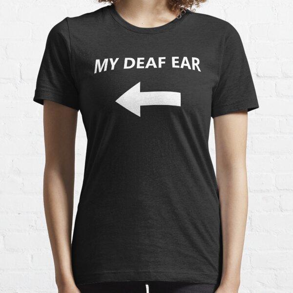 My Deaf Ear - right Essential T-Shirt