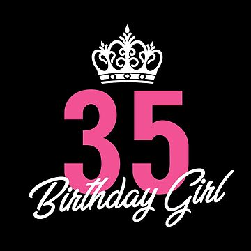 Funny 35 Birthday Girl Queen by with-care