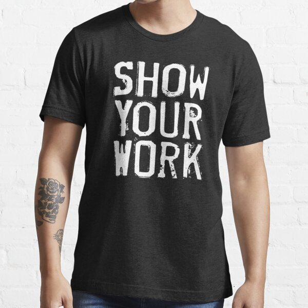 Show Your Work Essential T-Shirt