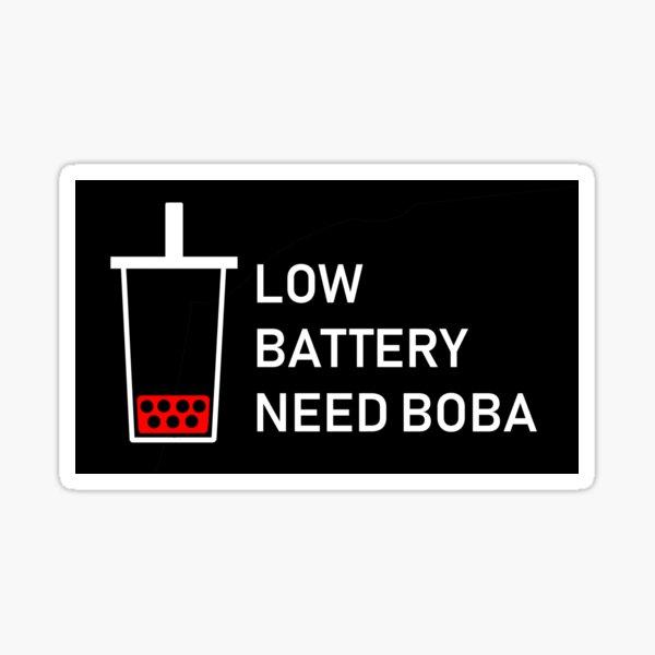 LOW BATTERY - NEED BOBA v2 Sticker