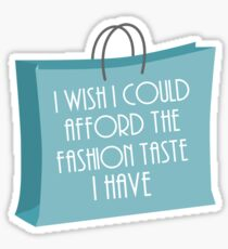 Wish I could afford the fashion taste I have Sticker