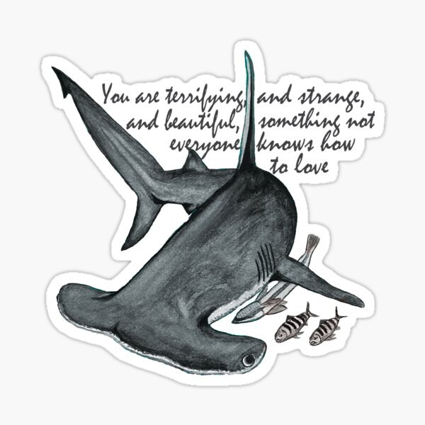 Hammerhead Shark - You are terrifying, and strange, and beautiful, something not everyone knows how to love Sticker