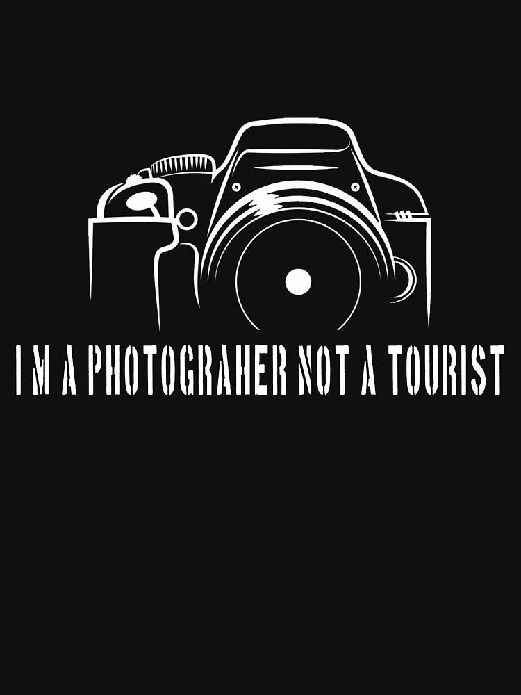 Photographer - I'm a photographer not a tourist by designhp