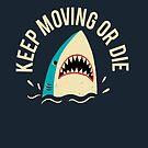 Keep Moving Or Die by DinoMike