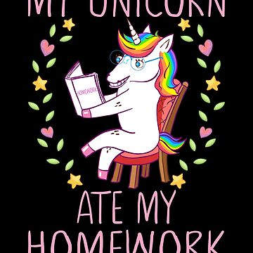 My Unicorn Ate My Homework School Gift by FutureInTheAir