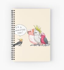Cockatiel is a cockatoo too! Spiral Notebook