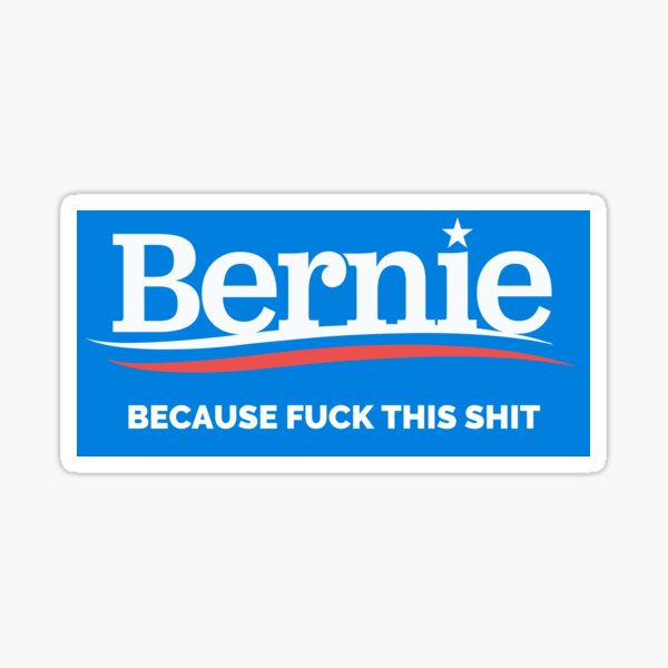 Bernie - Because Fuck This Shit Sticker