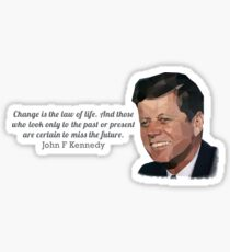 """Change is the law of life"" John F Kennedy Sticker"
