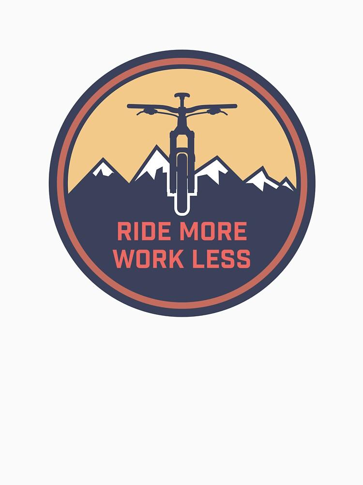 Ride More Work Less by CptSpudgun