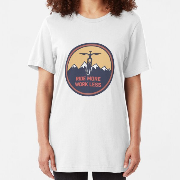 Ride More Work Less Slim Fit T-Shirt