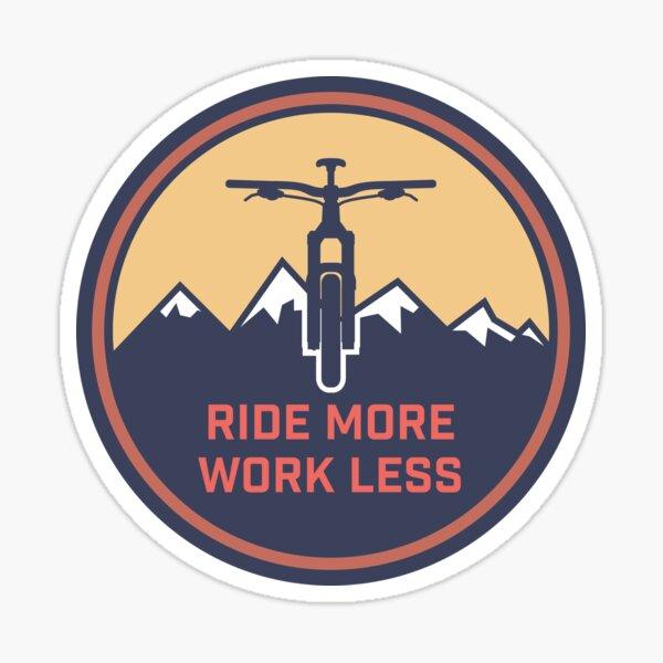 Ride More Work Less Sticker