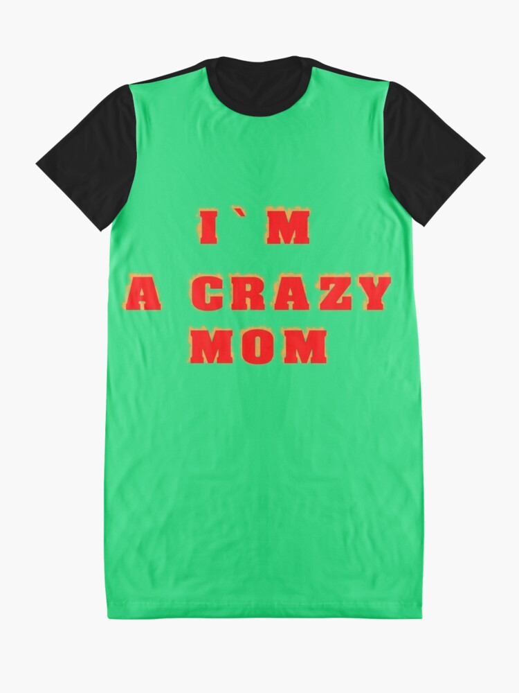 Alternate view of I am a crazy mother Graphic T-Shirt Dress