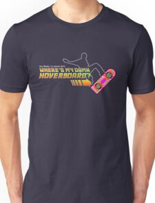 Where's my damn hoverboard Unisex T-Shirt