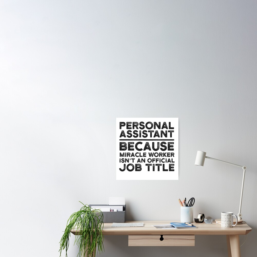 Personal Assistant Because Miracle Worker Isn T An Official Job Title Poster By Unedesigns Redbubble