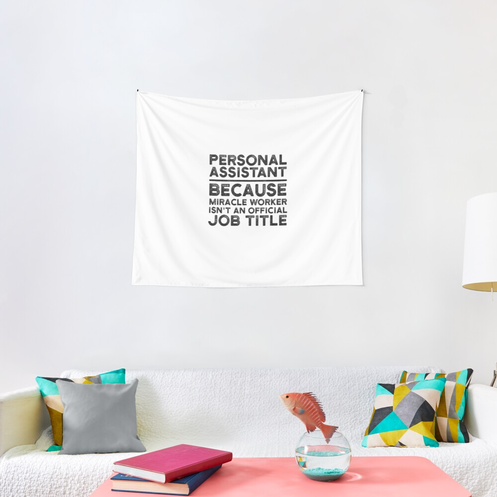 Personal Assistant Because Miracle Worker Isn T An Official Job Title Tapestry By Unedesigns Redbubble