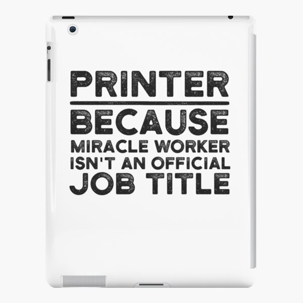 Printer Because Miracle Worker Isn't An Official Job Title iPad Snap Case