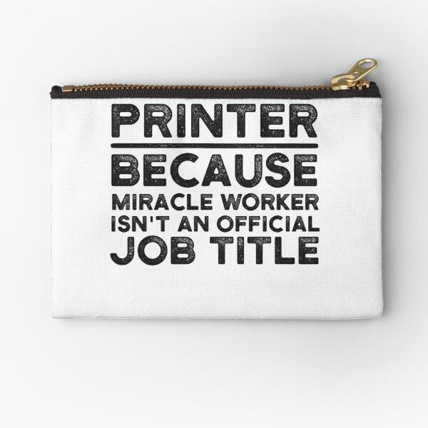 Printer Because Miracle Worker Isn't An Official Job Title Zipper Pouch