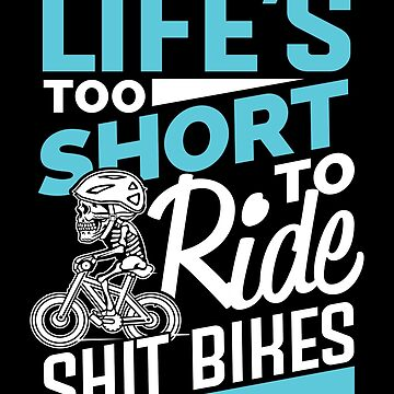 cycling bicycle mountain bike life is too short by yoddel