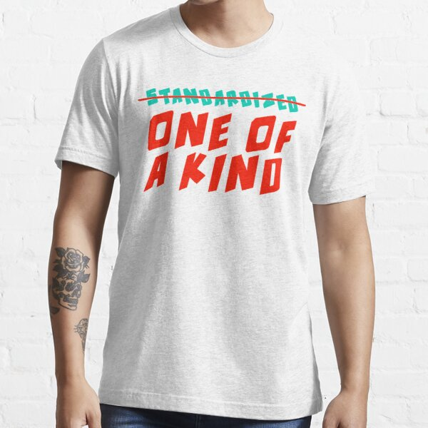 One of a Kind (NOT Standardized!) Essential T-Shirt