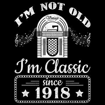 Im Not Old  Im Classic 1918 Funny Vintage Jukebox by csfanatikdbz