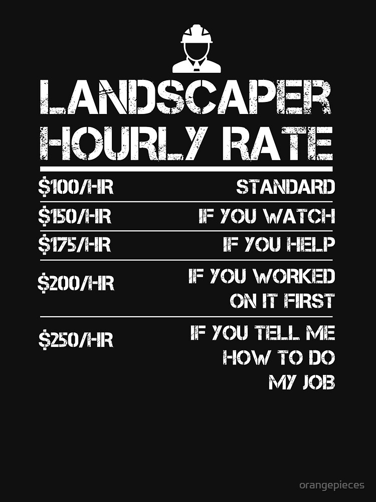 Landscaper Hourly Rate Funny Gift Shirt For Men Labor Rates by orangepieces