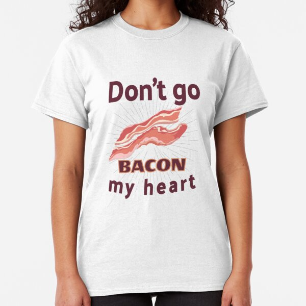 Don/'t Go Bacon My Heart Yellow Adult T-Shirt