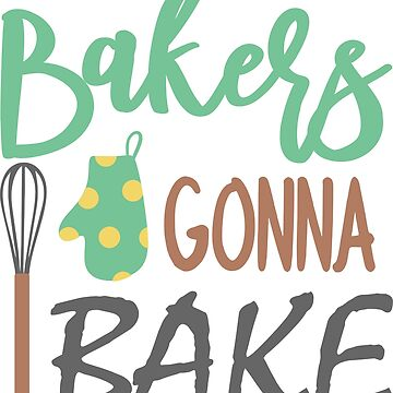 BAKERS GONNA BAKE - POPULAR, FUNNY KITCHEN THEMED DESIGN by NotYourDesign