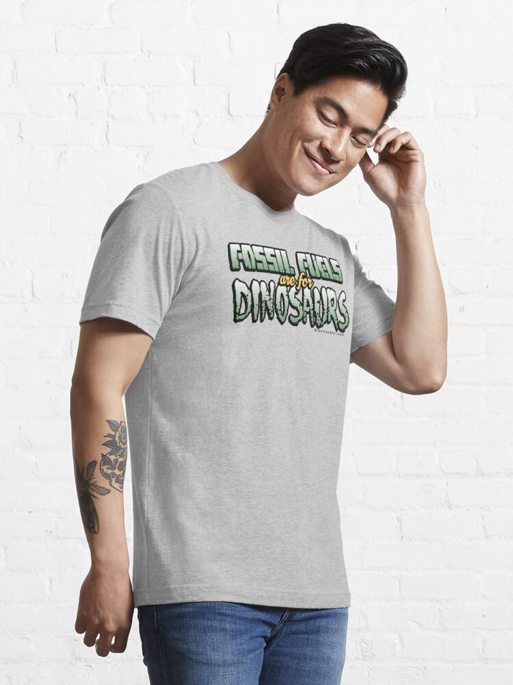 Alternate view of Fossil Fuels are for Dinosaurs Essential T-Shirt