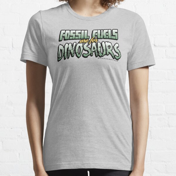 Fossil Fuels are for Dinosaurs Essential T-Shirt