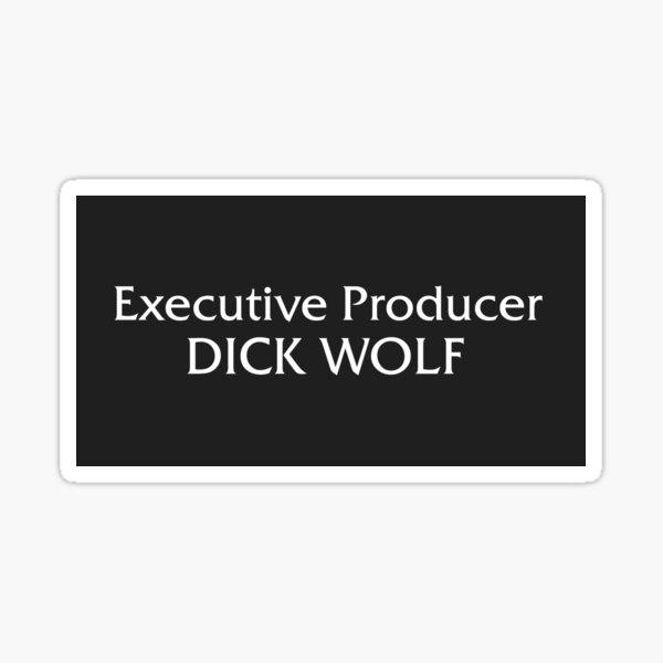 Executive Producer Dick Wolf  Sticker