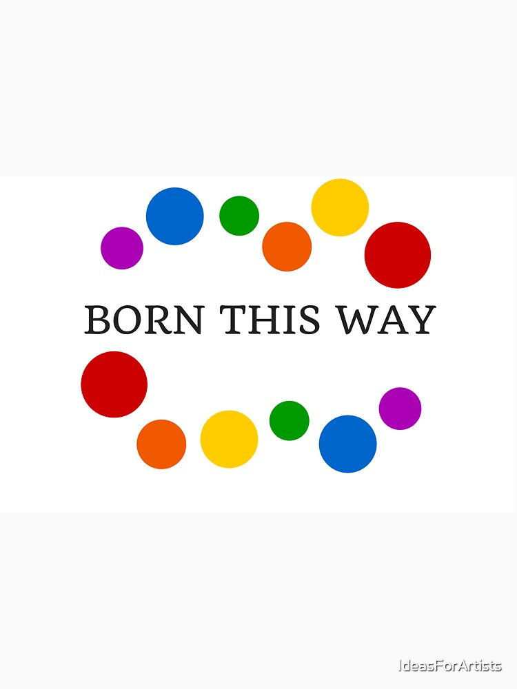 Born This Way by IdeasForArtists