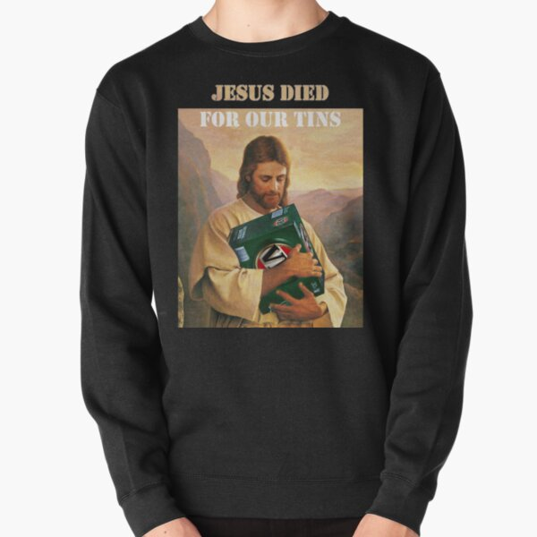 Jesus Died For Our Tins Pullover Sweatshirt