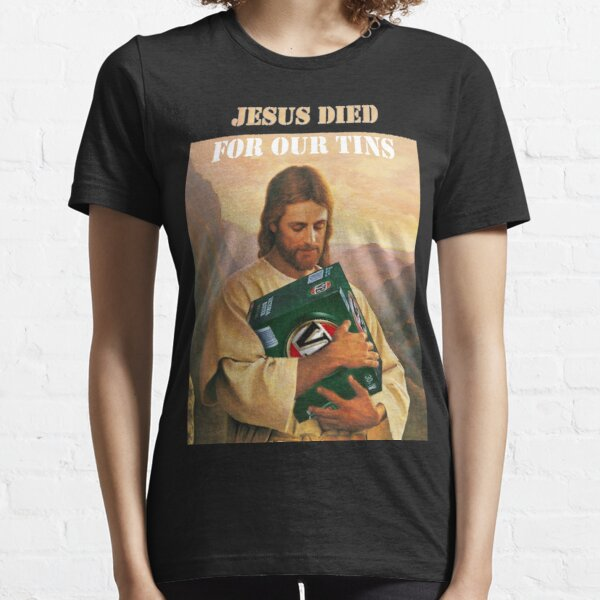 Jesus Died For Our Tins Essential T-Shirt