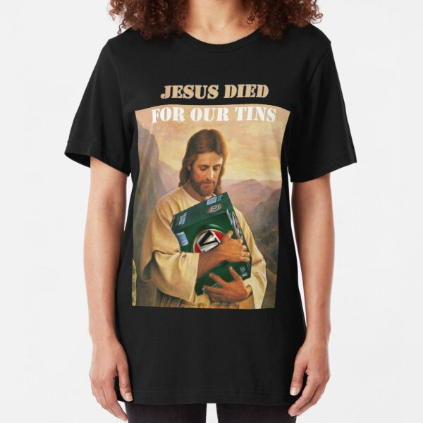 Jesus Died For Our Tins Slim Fit T-Shirt