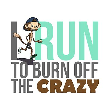 I Run To Burn Off The Crazy Cute Fun Jogging lovers gift by djpraxis