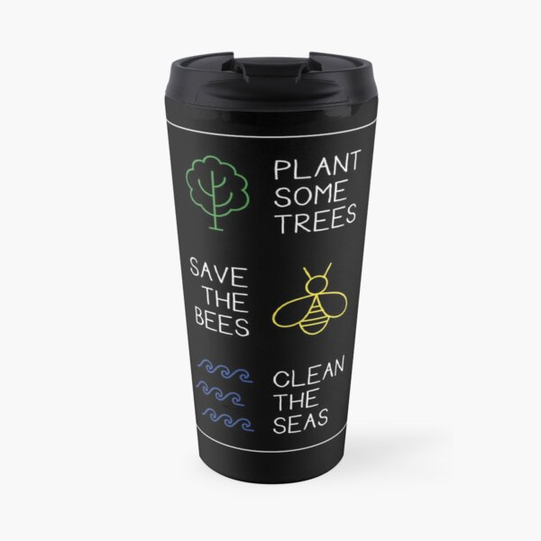 Plant Some Trees - Save The Bees - Clean The Seas Nature Travel Mug