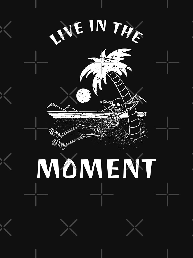 Live in the Moment by ockshirts