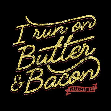 I Run On Butter And Bacon Ketomaniac - Ketogenic Diet Gift by yeoys