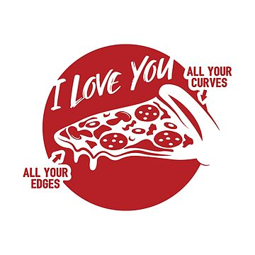 I Love All Your Curves And Edges Pizza - Valentine's Day Gift by yeoys