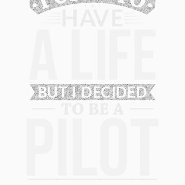 Used To Have A Life But I Decided To Be A Pilot Shirt by orangepieces