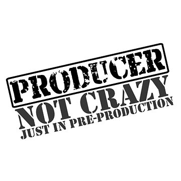 Producer Not Crazy by incognitagal