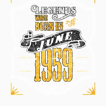 Legends Were Born in June 1959 Awesome 60th Birthday Gift by orangepieces
