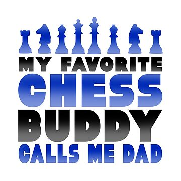 Fatherhood My Favorite Chess Buddy Calls Me Dad Father Son Daughter by KanigMarketplac