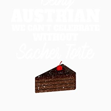 Being Austrian we can't celebrate without Sacher Torte   Graphic National food dish Desserts for Foo by orangepieces