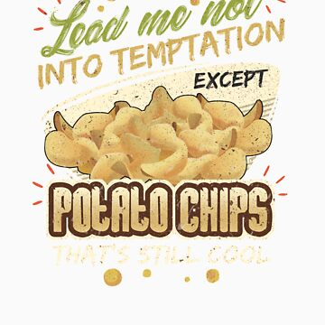 Lead Me Not Into Temptation Except Potato Chips That's Still Cool by orangepieces