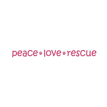 Peace * Love * Rescue Adopt a Shelter Pet by WordvineMedia